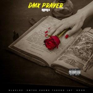 Blaklez - Dmx Prayer (Remix) Ft. Tshego, Zakwe, Emtee & Jay Hood